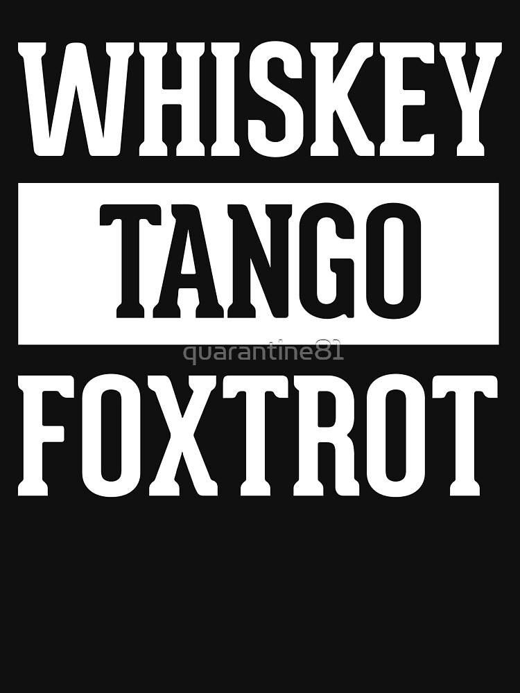 Whiskey Tango Foxtrot / WTF Funny Quote by quarantine81