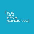 To be great is to be misunderstood. Ralph Waldo Emerson quote. by cesarpadilla