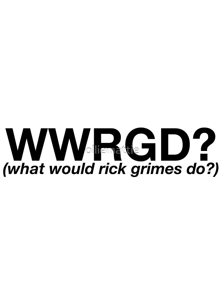 What Would Rick Grimes Do? by olliemattie