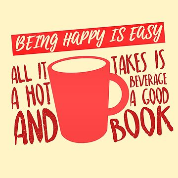 Being Happy is Easy (Hot Beverage & Books) by jaustensoffice