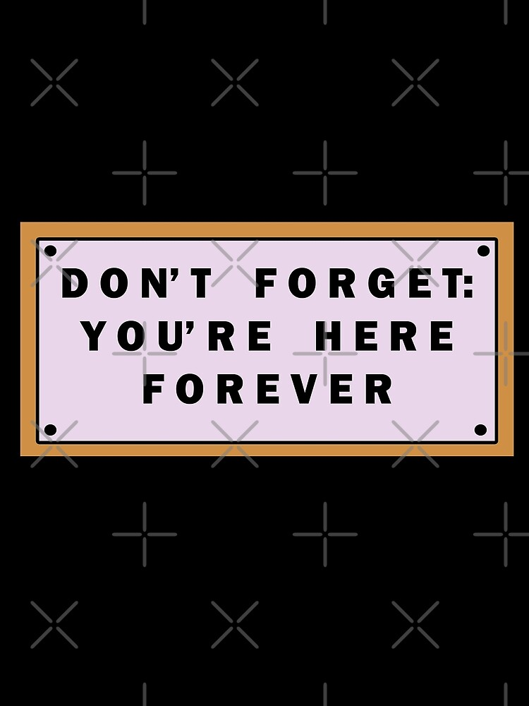 Don't forget, you're here forever by Campbell Ross