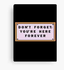 Don't forget, you're here forever Canvas Print