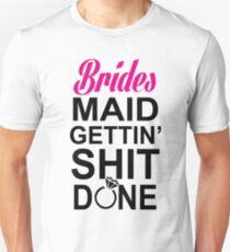 BRIDES MAID GETTING SHIT DONE Unisex T-Shirt