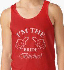 I'm The Bride Bitches! Tank Top