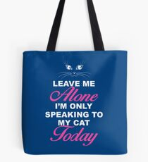 Leave Me Alone, I'm Only Speaking To My Cat Today. Tote Bag