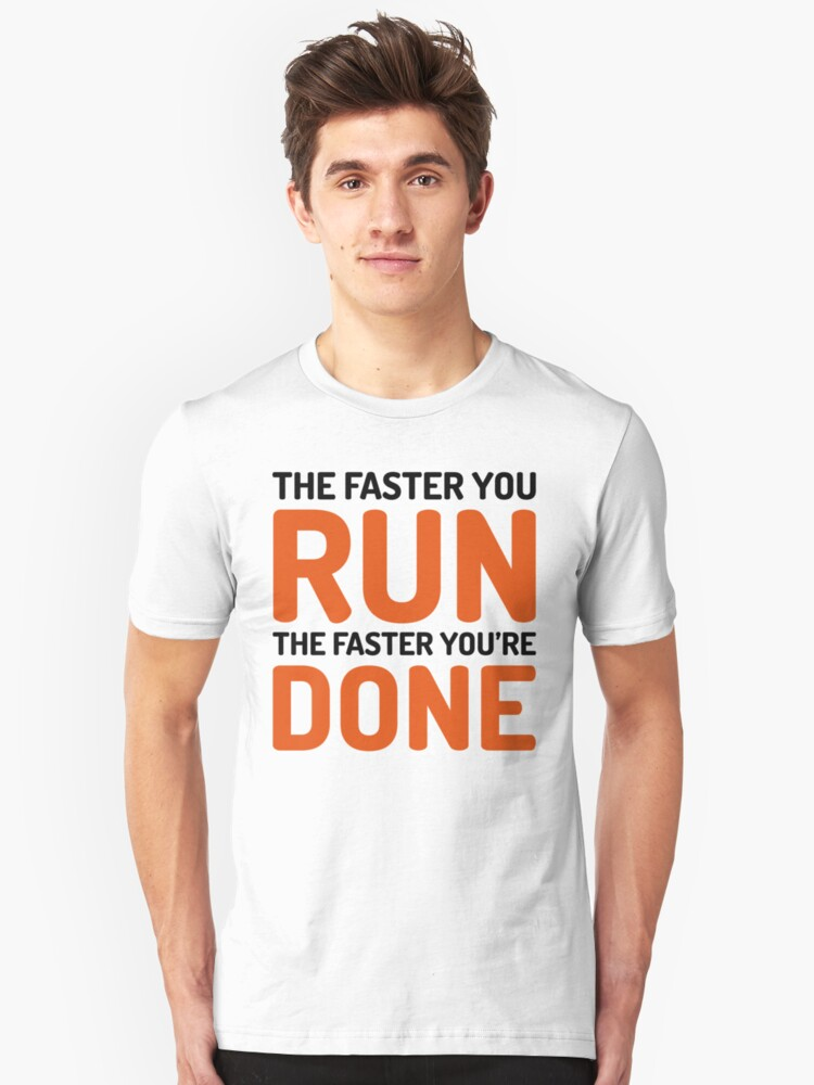 The Faster You Run Gym Quote Unisex T-Shirt Front