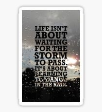 Life isn't about Waitin for the storm to pass. It's about Learning to Dance in the Rain Sticker
