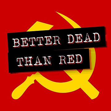 """Better Dead Than Red"" - Red by PCMasterRacist"