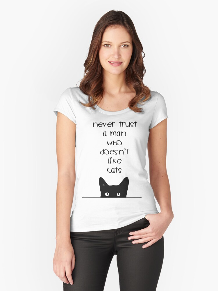 Never Trust a Man Who Doesn't Love Cats Women's Fitted Scoop T-Shirt Front