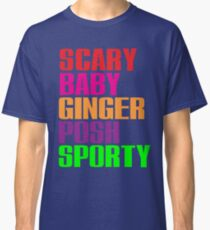 Scary, Baby, Ginger, Posh, Sporty Classic T-Shirt