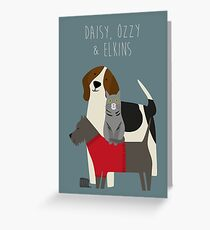 Daisy, Ozzy & Elkins Greeting Card