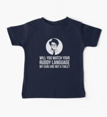 Will You Watch Your Ruddy Language My Ears Are Not A Toilet Baby Tee