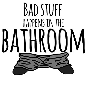 Bad Stuff Happens in the Bathroom by librarian-ish