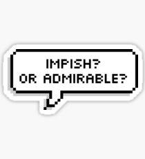 Impish? Or Admirable? Sticker