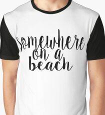 Somewhere on a Beach Graphic T-Shirt