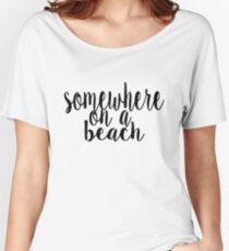Somewhere on a Beach Women's Relaxed Fit T-Shirt