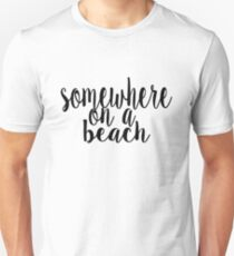 Somewhere on a Beach T-Shirt