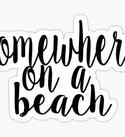 Somewhere on a Beach Sticker