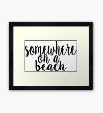 Somewhere on a Beach Framed Print