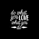 Love What You Do by wonderkay