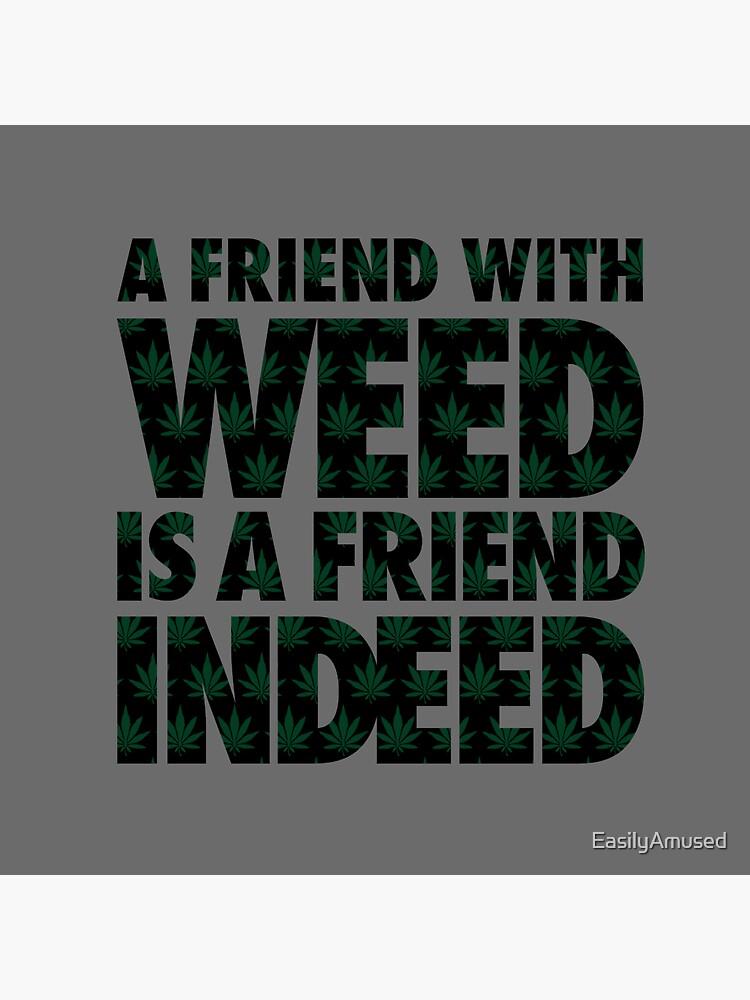 Un amigo con Weed es un amigo de hecho de EasilyAmused