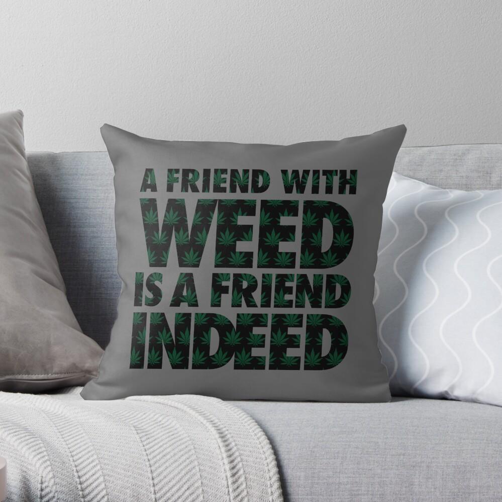 Un amigo con Weed es un amigo de hecho Cojín