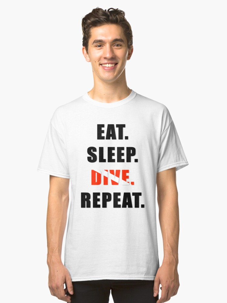 Eat. Sleep. Dive. Repeat. Classic T-Shirt Front