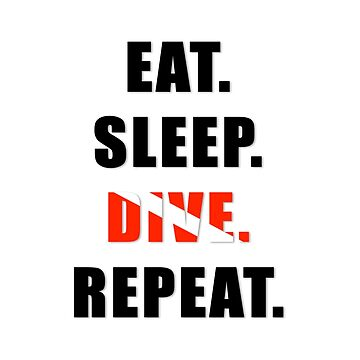 Eat. Sleep. Dive. Repeat. by rycbar321