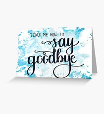 Hamilton- Teach Me How To Say Goodbye Greeting Card