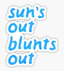 sun's out blunts out Sticker