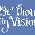 Be Thou My Vision by marjoriejackson
