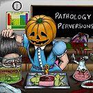 Pathology Perversions by sayyoulovesatan