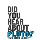 You hear about pluto? by smagifts