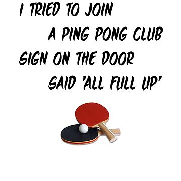 I Tried To Join A Ping Pong Club by andrewalcock
