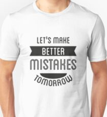 T-shirt Let's make better mistakes  tomorrow T-Shirt