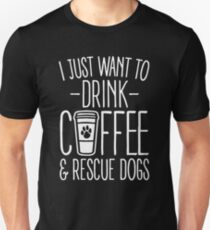 I Just Want To Drink Coffee And Rescue Dogs T-Shirt