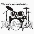 I'm Not A Percussionist... I'm A Drummer! by georgestow