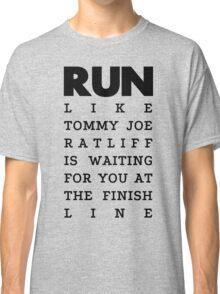 RUN - Tommy Joe Ratliff  Classic T-Shirt