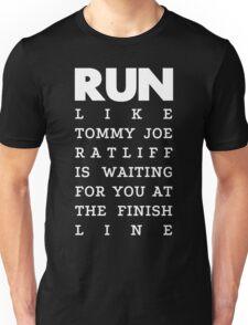 RUN - Tommy Joe Ratliff  2 Unisex T-Shirt