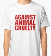 Against Animal Cruelty Classic T-Shirt