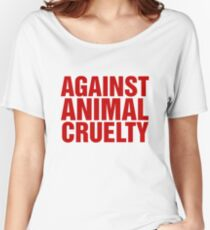 Against Animal Cruelty Women's Relaxed Fit T-Shirt