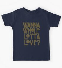Wanna Whole Lotta Love Kids Tee