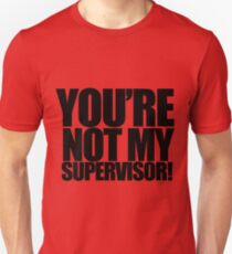 "Archer - ""You're Not My Supervisor!"" T-Shirt"