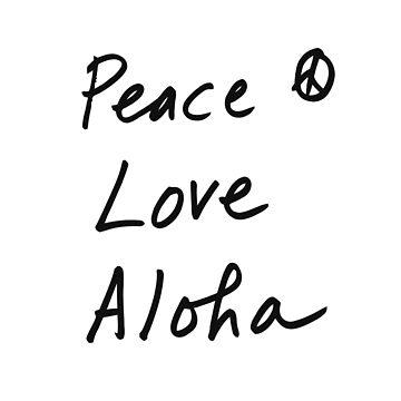 Peace Love Aloha by sliderman