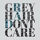 Grey Hair Don't Care by nuuk