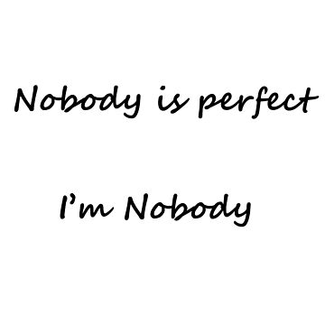 Nobody is perfect, I'm nobody ! by Thibo85