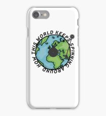 How this world keeps spinning iPhone Case/Skin