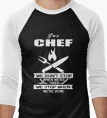 Chef - We Don't' Stop When We're Tired We Stop When We're Done Men's Baseball ¾ T-Shirt
