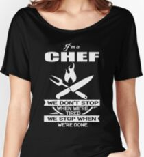 Chef - We Don't' Stop When We're Tired We Stop When We're Done Women's Relaxed Fit T-Shirt
