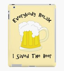 Funny Everybody Relax I Saved The Beer iPad Case/Skin